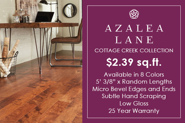 "Azalea Lane Cottage Creek Collection on sale starting at only $2.39 sq.ft. - Available in 8 colors, 5' 3/8"" x Random Lengths, Micro Bevel Edges and Ends, Subtle Hand Scraping, Low Gloss, 25 Year Warranty"