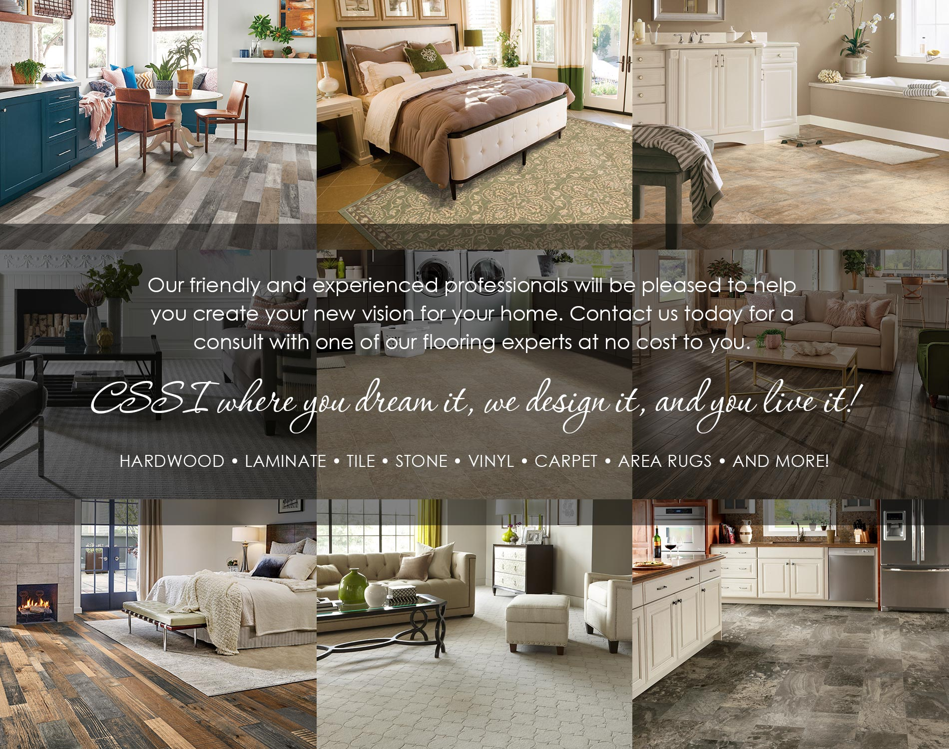 Our friendly and experienced professionals will be pleased to help you create your new vision for your home. Contact us today for a consult with one of our flooring experts at no cost to you.
